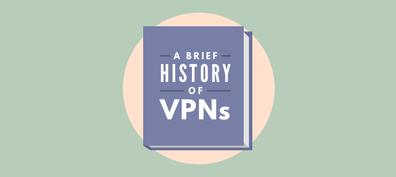 A Brief History of VPNs